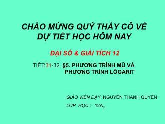 Bài giảng Đại số và Giải tích 12 - Phương trình mũ và phương trình logarit - Nguyễn Thanh Quyền