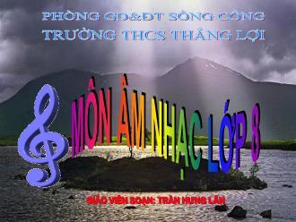 Bài giảng Âm nhạc 8 - Tiết 22: Học hát Nổi trống lên các bạn ơi - Trần Hưng Lân