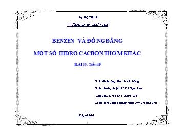 Giáo án Thực hành phương pháp dạy học Hóa học - Tiết 49 - Benzen và đồng đẳng một số hidrocacbon thơm khác